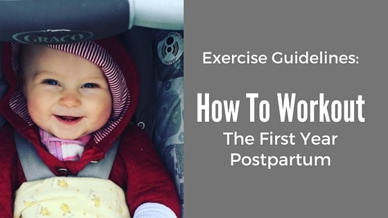 Exercise Guidelines: How To Workout For the First Year Postpartum