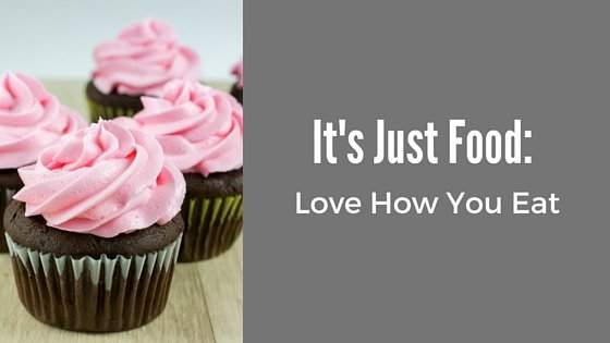 It's Just Food: Love How You Eat