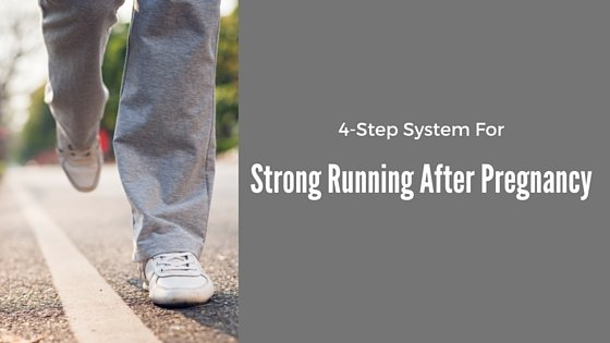 4-Step System For Strong Running After Pregnancy