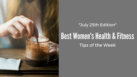 Best Women's Health & Fitness Tips Of The Week: July 25