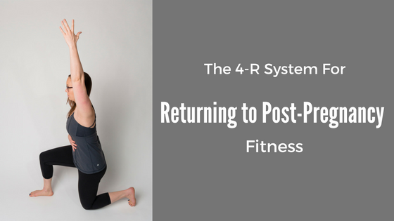 The 4-R System For Returning to Post-Pregnancy Fitness