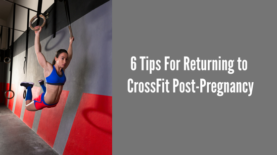 6 Tips For Returning To CrossFit Post-Pregnancy