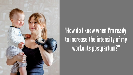 [VLOG] How do I know when I'm ready to increase the intensity of workouts postpartum?