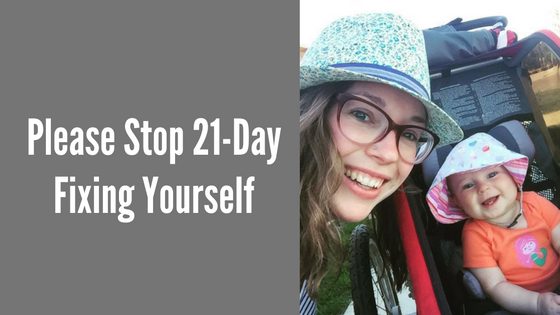 Please Stop 21-Day Fixing Yourself