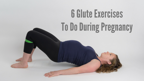 6 Glute Exercises To Do During Pregnancy