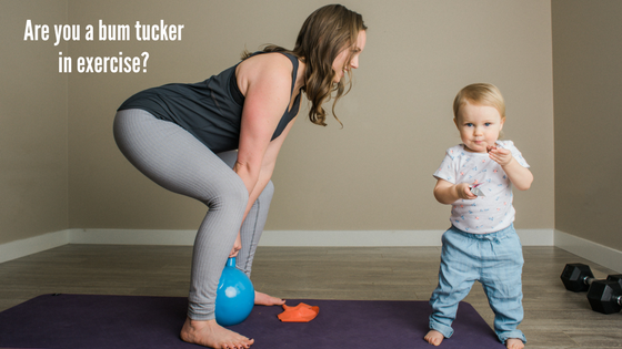 Are you a bum tucker in exercise?