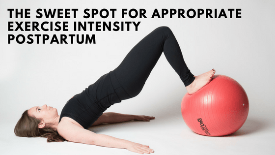 [5 Days To Becoming a Postnatal Fitness Specialist] Day 2: The Sweet Spot for Appropriate Exercise Intensity Postpartum