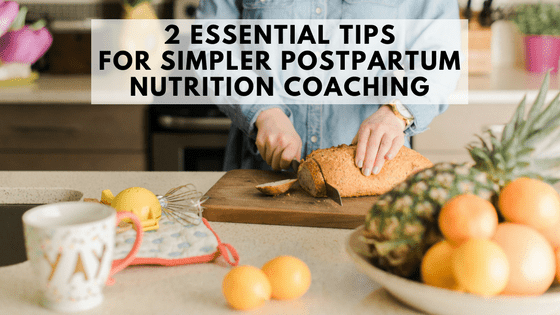[5 Days to Becoming a Postnatal Fitness Specialist] Day 3: 2 Essential Tips for Simpler Postpartum Nutrition Coaching