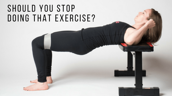 Should You Stop Doing That Exercise?