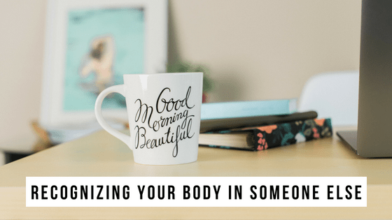 Recognizing Your Body in Someone Else
