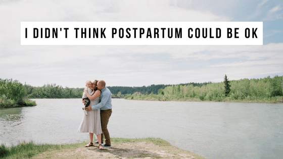 I Didn't Think Postpartum Could Be Ok