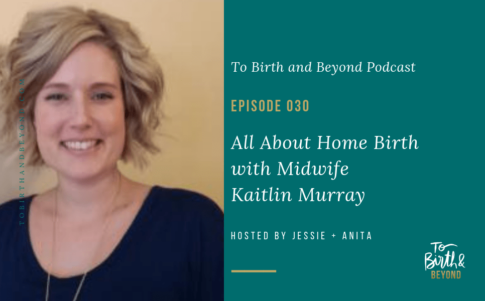 [PODCAST] All About Home Birth with Midwife Kaitlin Murray