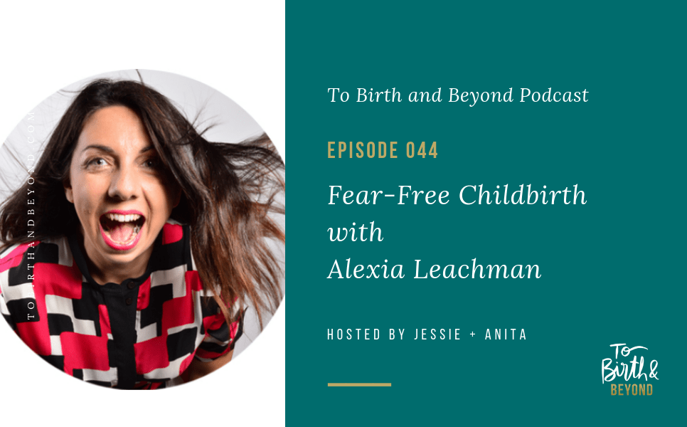 [PODCAST] Fear-Free Childbirth with Alexia Leachman