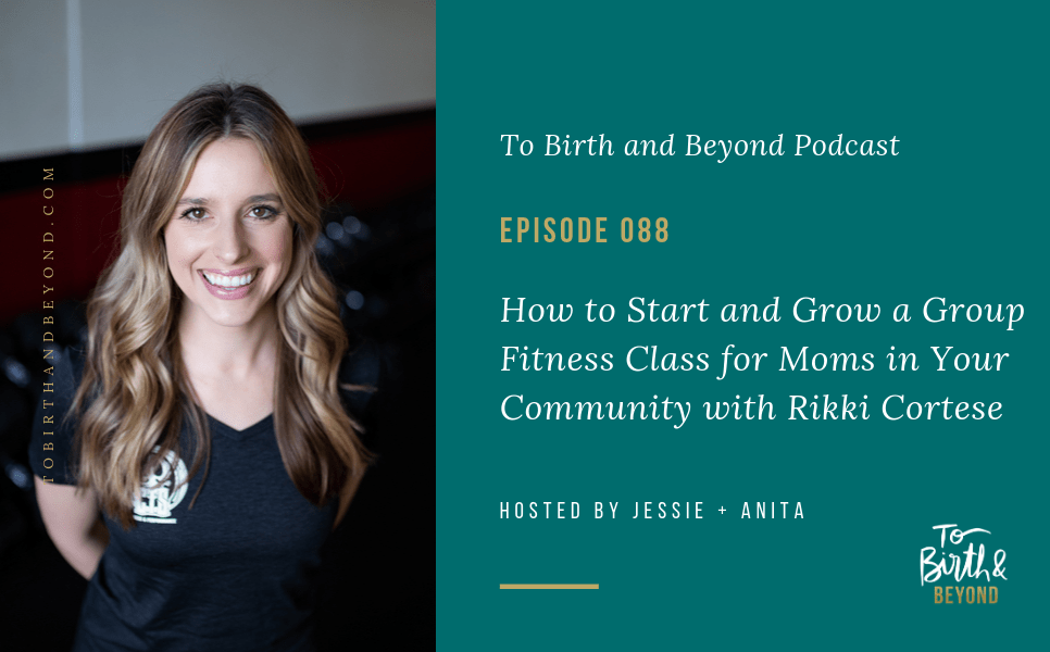 [PODCAST] How to Start and Grow a Group Fitness Class for Moms in Your Community with Rikki Cortese