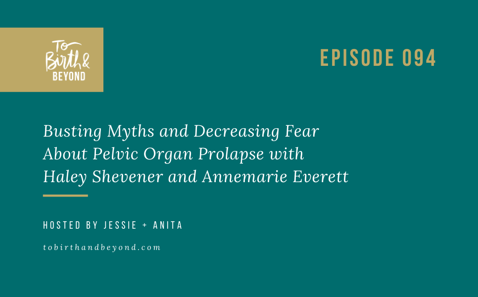 [PODCAST] Busting Myths and Decreasing Fear About Pelvic Organ Prolapse with Haley Shevener and Annemarie Everett