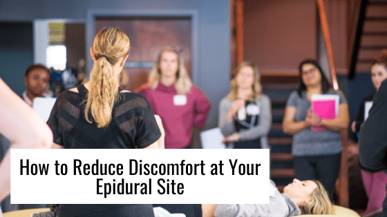 How to Reduce Discomfort at Your Epidural Site