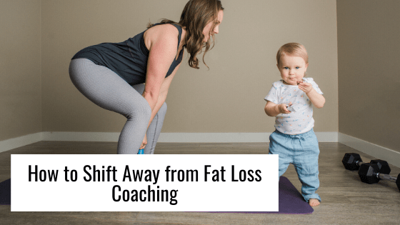 How to Shift Away from Fat Loss Coaching