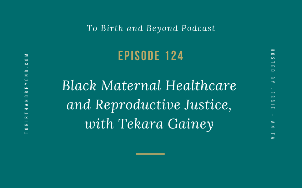 [PODCAST] Black Maternal Healthcare and Reproductive Justice, with Tekara Gainey