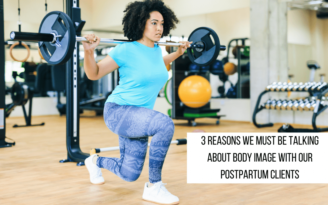 3 Reasons You Must Talk About Body Image With Your Postpartum Clients